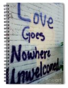 Love Goes Nowhere Unwelcomed Spiral Notebook