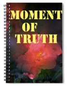 Moment Of Truth Spiral Notebook