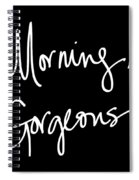 Morning Gorgeous Spiral Notebook