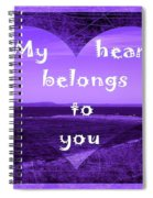 My Heart Belongs To You Spiral Notebook