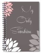 My Only Sunshine Peony Flowers Spiral Notebook