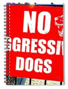 No Aggressive Dogs Spiral Notebook
