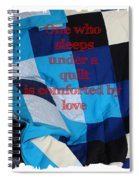 One Who Sleeps Under A Quilt Is Comforted By Love Spiral Notebook