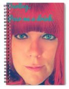 Pour Me Spiral Notebook