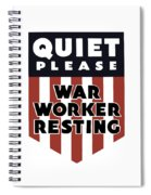 Quiet Please - War Worker Resting  Spiral Notebook