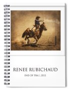 Renee Rubichaud At End Of Trail Spiral Notebook
