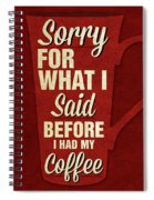 Sorry For What I Said IIi Spiral Notebook