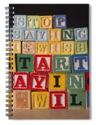 Stop Saying I Wish And Start Saying I Will  Spiral Notebook