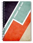 Straight Line Here Spiral Notebook