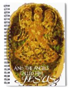 The Angels Called Him Jesus Spiral Notebook