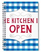 The Kitchen Is Open Spiral Notebook