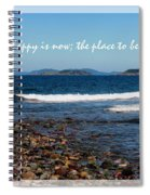 The Time To Be Happy Is Now Spiral Notebook