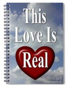 This Love Is Real Spiral Notebook