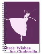 Three Wishes For Cinderella Spiral Notebook