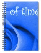 Until The End Of Time Spiral Notebook