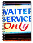 Waiter Service Only Spiral Notebook