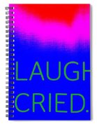 We Laughed We Cried Spiral Notebook