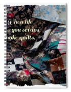 When Life Give You Scraps Make Quilts Spiral Notebook