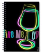 Wine Me Up  Spiral Notebook