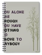 You Alone Are Enough - Maya Angelou Spiral Notebook