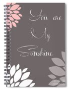 You Are My Sunshine Peony Flowers Spiral Notebook