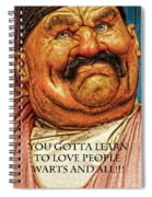 You Gotta Learn To Love Warts And All Spiral Notebook