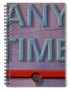 Any Time Any Where Spiral Notebook