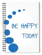 Be Happy Today In Blue Spiral Notebook