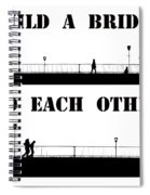 Build A Bridge To Each Other Spiral Notebook