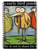 Early Bird Ponders Spiral Notebook