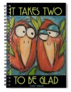 It Takes Two To Be Glad Poster Spiral Notebook