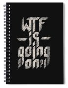 Wtf Is Going On Spiral Notebook