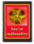 You're Radioactive - Birthday Love Valentine Card Spiral Notebook