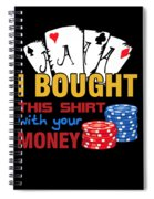 Bought This Shirt With Your Poker Money Spiral Notebook