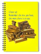 Cheer Up Remember The Less You Have, The More There Is To Get Spiral Notebook
