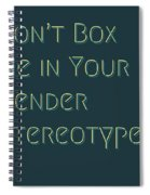 Don't Box Me In Your Gender Sterotypes Spiral Notebook