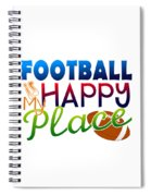 Football Is My Happy Place Spiral Notebook