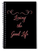 Living The Good Life Spiral Notebook