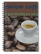 Premium Coffee - Best Good Morning You Can Get  Spiral Notebook