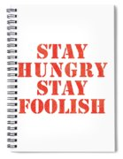 Stay Hungry Stay Foolish Spiral Notebook