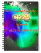 There Can't Be Another Crisis This Week, My Schedule Is Complete Spiral Notebook