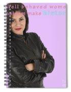 Well Behaved Women Seldom Make History Spiral Notebook