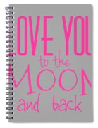 Love You To The Moon And Back Spiral Notebook