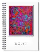 Ugly? Spiral Notebook