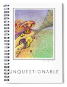 Unquestionable Spiral Notebook
