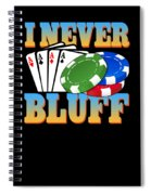 I Never Bluff Poker Player Gambling Gift Spiral Notebook