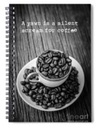 A Yawn Is A Silent Scream For Coffee Spiral Notebook