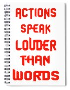 Actions Speak Louder Than Words Inspirational Quote Spiral Notebook