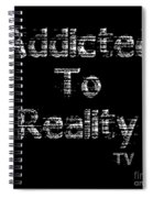 Addicted To Reality Tv - White Print For Dark Spiral Notebook