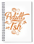 Adult Ish 2 Spiral Notebook